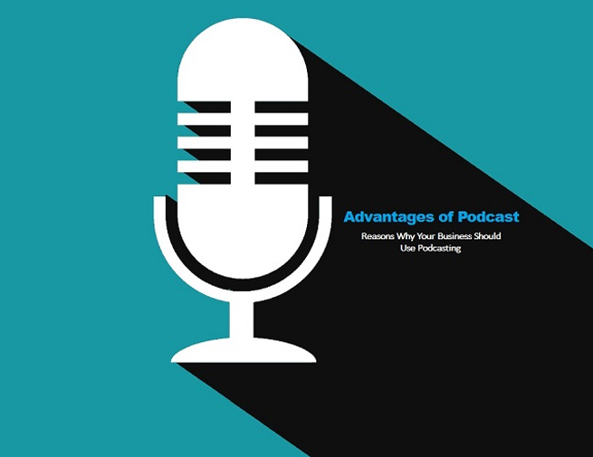 Advantages of Podcast: Reasons Why Your Business Should Use Podcasting