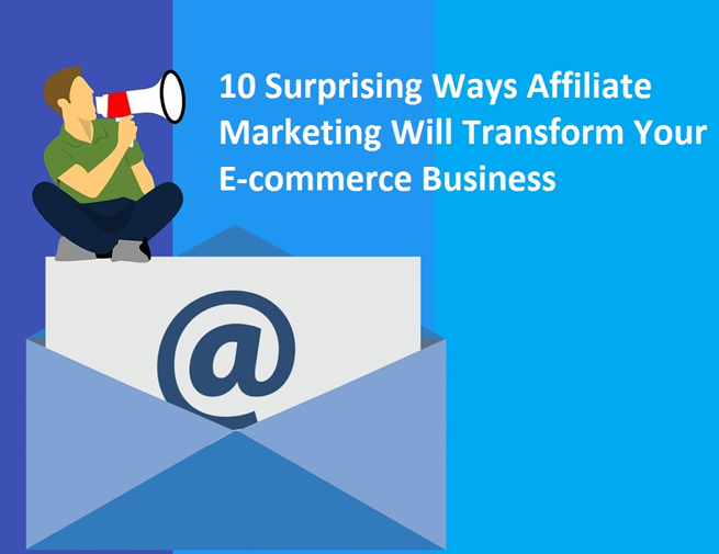 10 Surprising Ways Affiliate Marketing Will Transform Your E-commerce Business